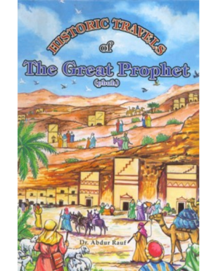 Historic Travels Of The Great Prophet (PBUH)