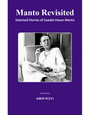 Manto Revisited . Selected stories of Saadat Hasan Manto