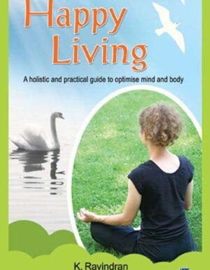 Happy Living: A Holistic And Practical Guide To Optimise Mind And Body