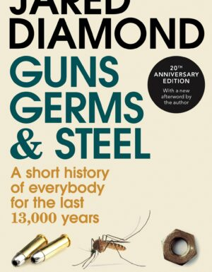 Guns, Germs And Steel – A Short History Of Everybody For The Last 13,000 Years