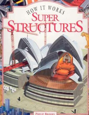 How It Works: The World Of Super Structures (how It Works)