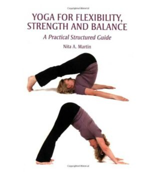 Yoga for Flexibility, Strength and Balance: A Practical Structured Guide