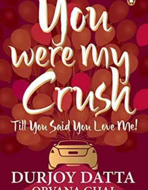 You Were My Crush . . . Till You Said You Love Me!
